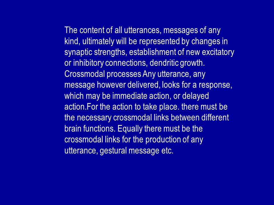 The content of all utterances, messages of any kind, ultimately will be represented by changes in synaptic strengths, establishment of new excitatory