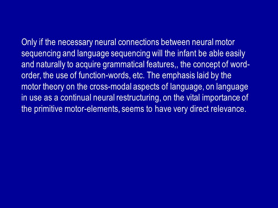 Only if the necessary neural connections between neural motor sequencing and language sequencing will the infant be able easily and naturally to acqui