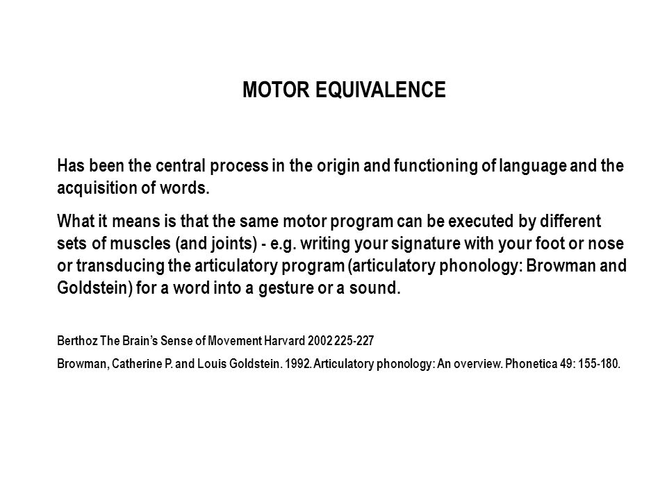 Has been the central process in the origin and functioning of language and the acquisition of words. What it means is that the same motor program can