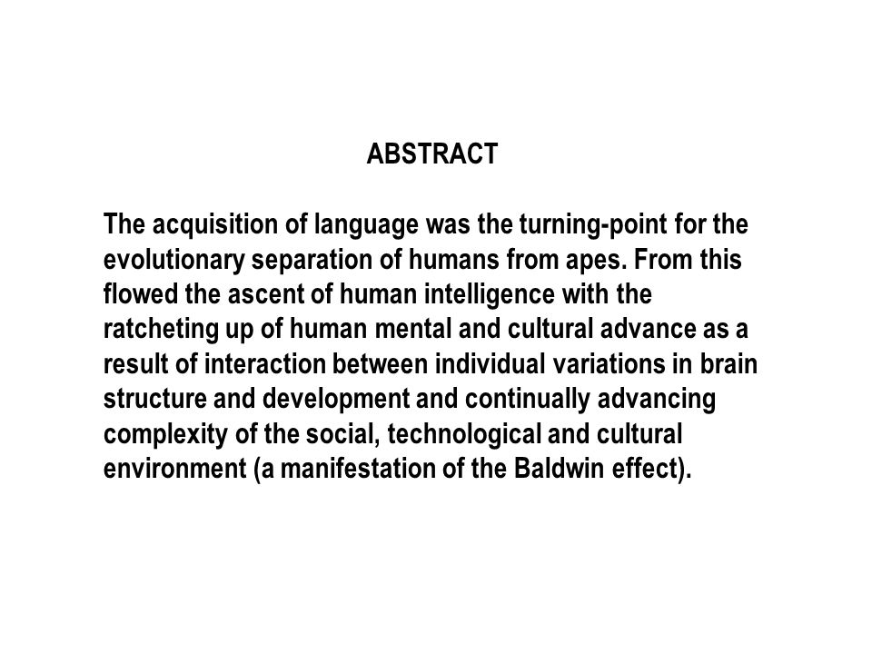 ABSTRACT The acquisition of language was the turning-point for the evolutionary separation of humans from apes.