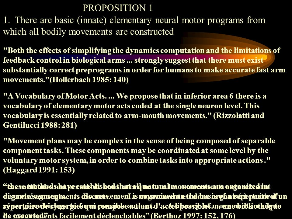 1. There are basic (innate) elementary neural motor programs from which all bodily movements are constructed