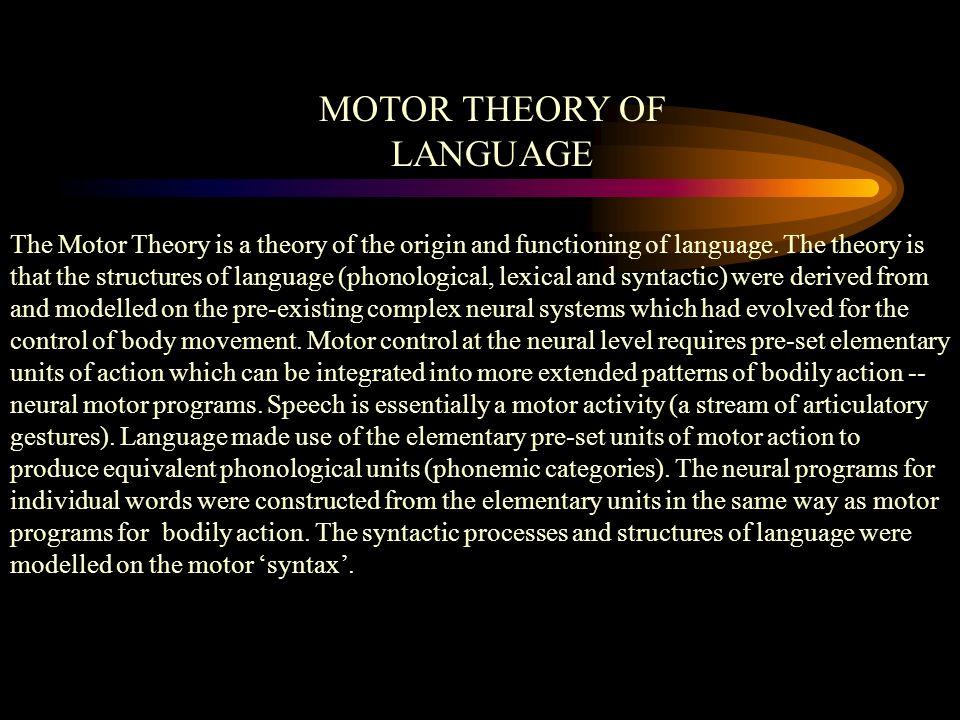 The Motor Theory is a theory of the origin and functioning of language.