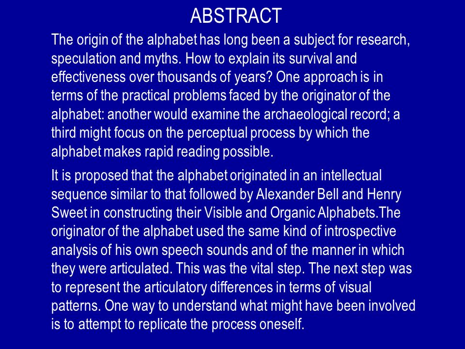 ABSTRACT It is proposed that the alphabet originated in an intellectual sequence similar to that followed by Alexander Bell and Henry Sweet in constru