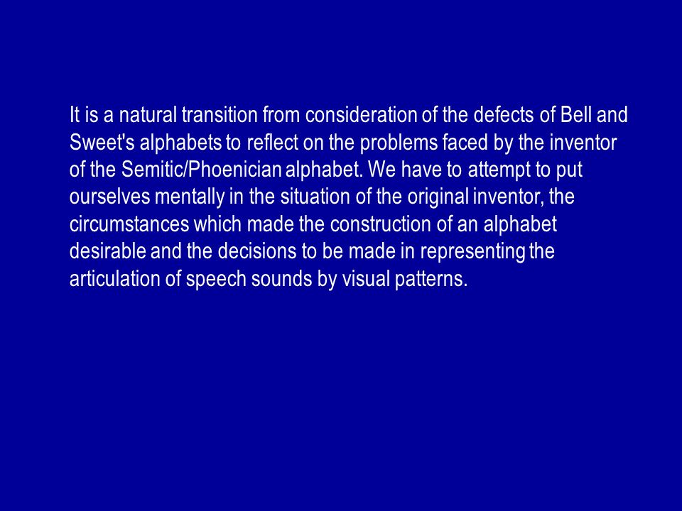 It is a natural transition from consideration of the defects of Bell and Sweet's alphabets to reflect on the problems faced by the inventor of the Sem