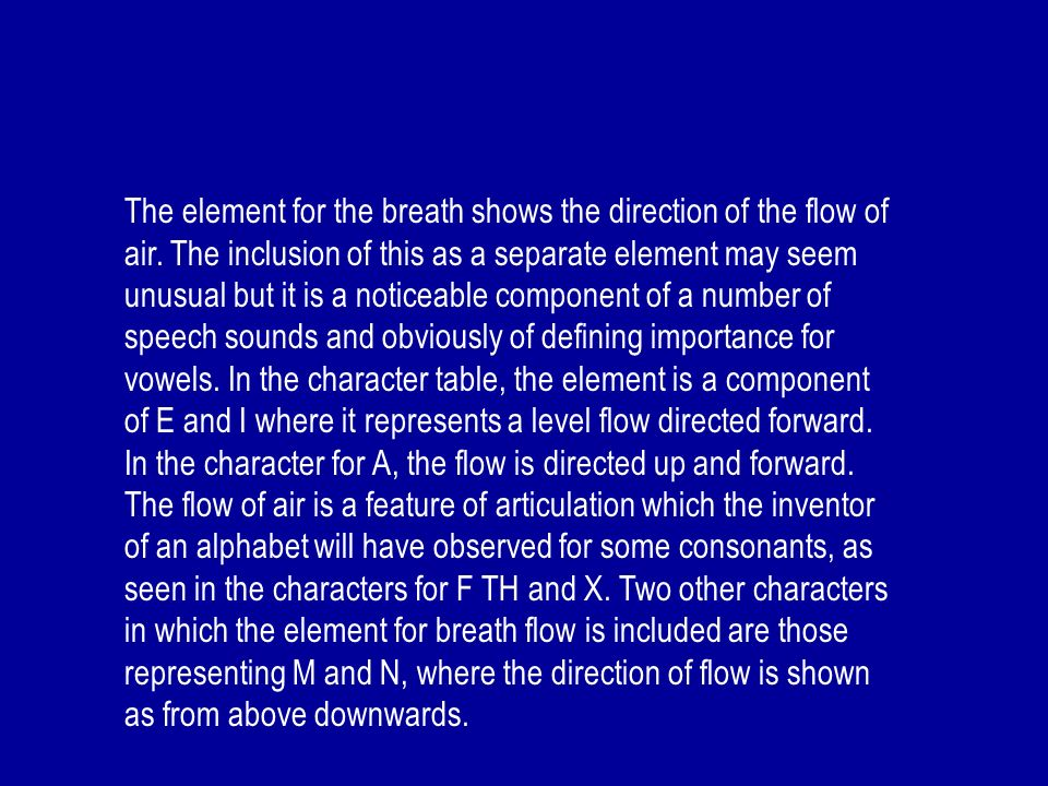 The element for the breath shows the direction of the flow of air. The inclusion of this as a separate element may seem unusual but it is a noticeable
