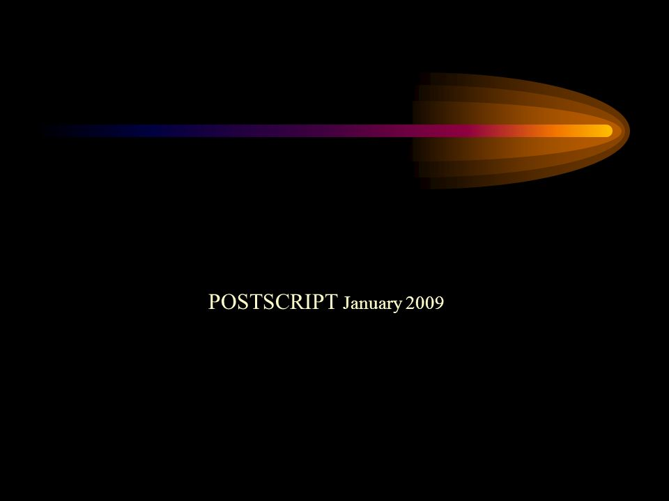POSTSCRIPT January 2009