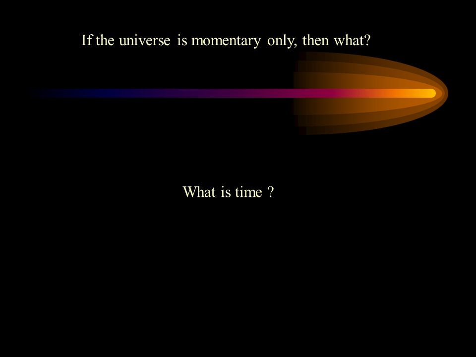 What is time If the universe is momentary only, then what