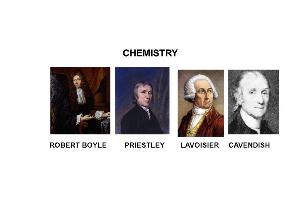 CHEMISTRY ROBERT BOYLE PRIESTLEY LAVOISIER CAVENDISH