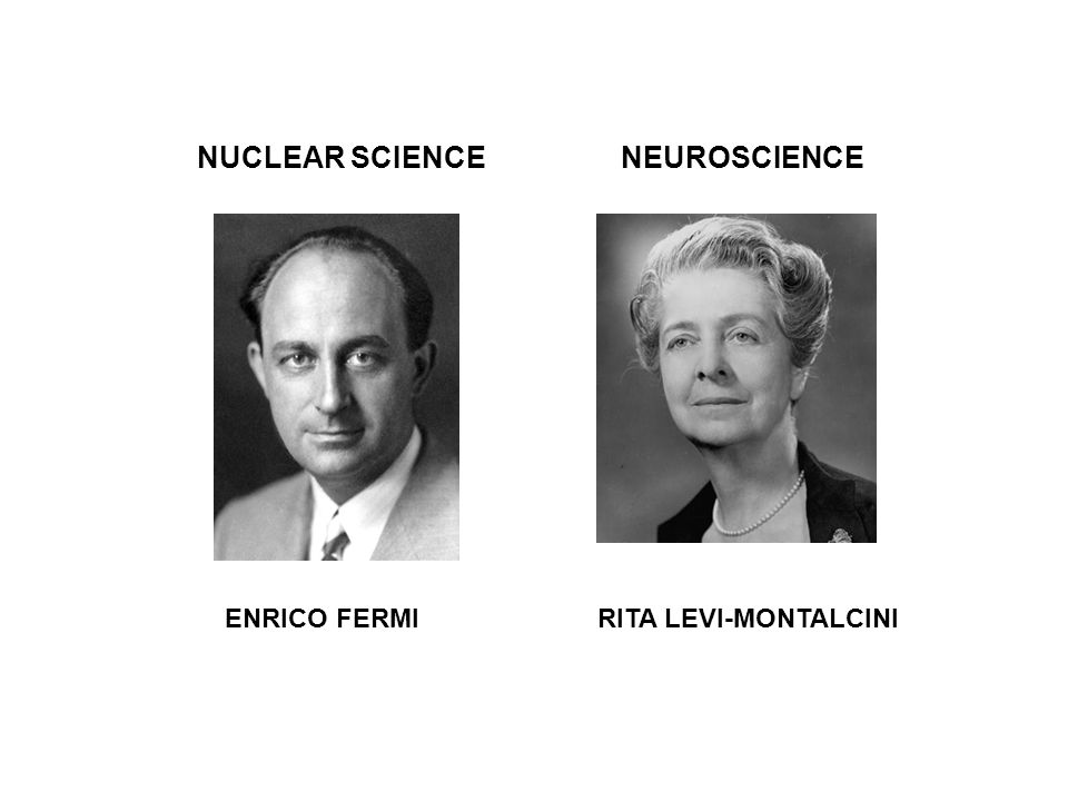 ENRICO FERMI RITA LEVI-MONTALCINI NUCLEAR SCIENCE NEUROSCIENCE