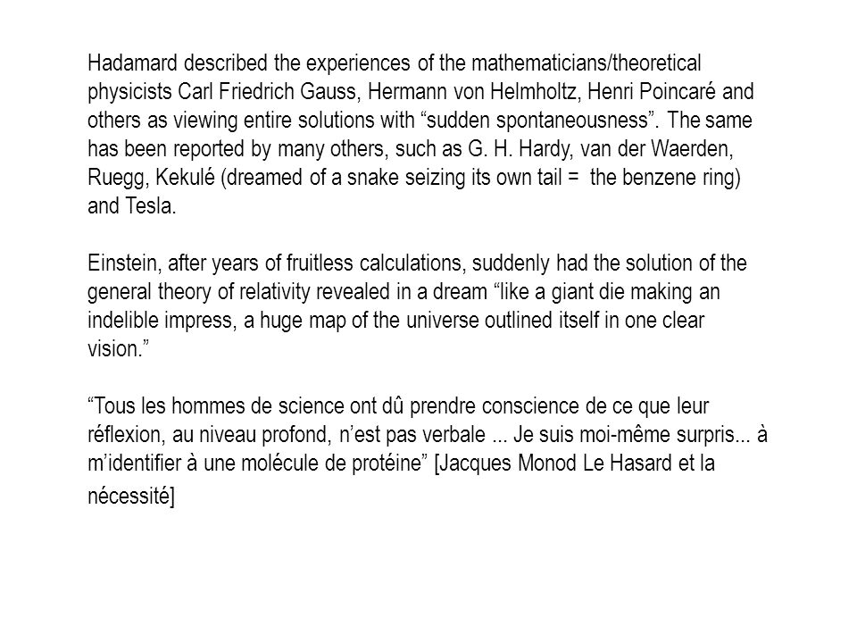 Hadamard described the experiences of the mathematicians/theoretical physicists Carl Friedrich Gauss, Hermann von Helmholtz, Henri Poincaré and others