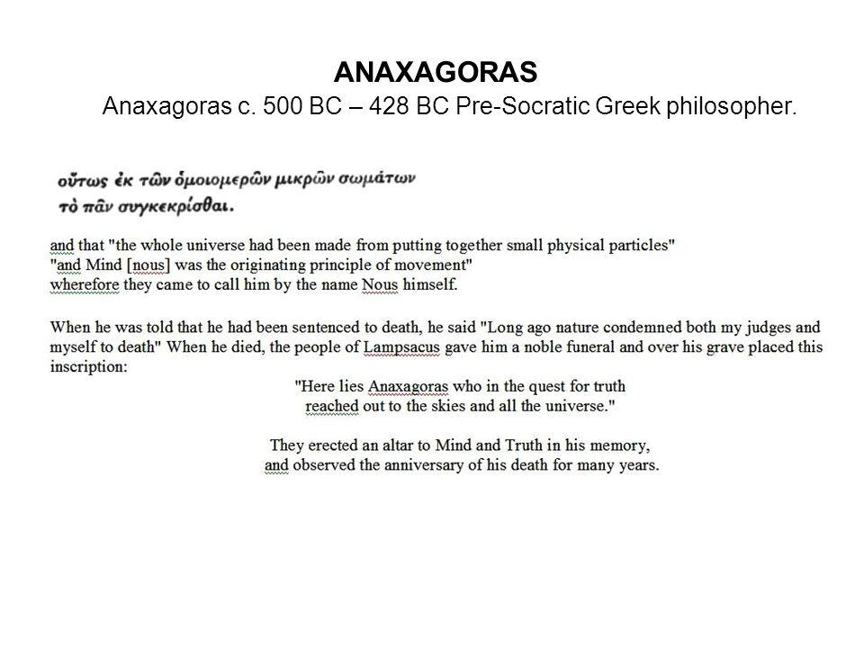 ANAXAGORAS Anaxagoras c. 500 BC – 428 BC Pre-Socratic Greek philosopher.