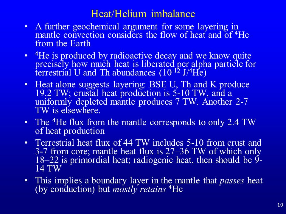 10 Heat/Helium imbalance A further geochemical argument for some layering in mantle convection considers the flow of heat and of 4 He from the Earth 4