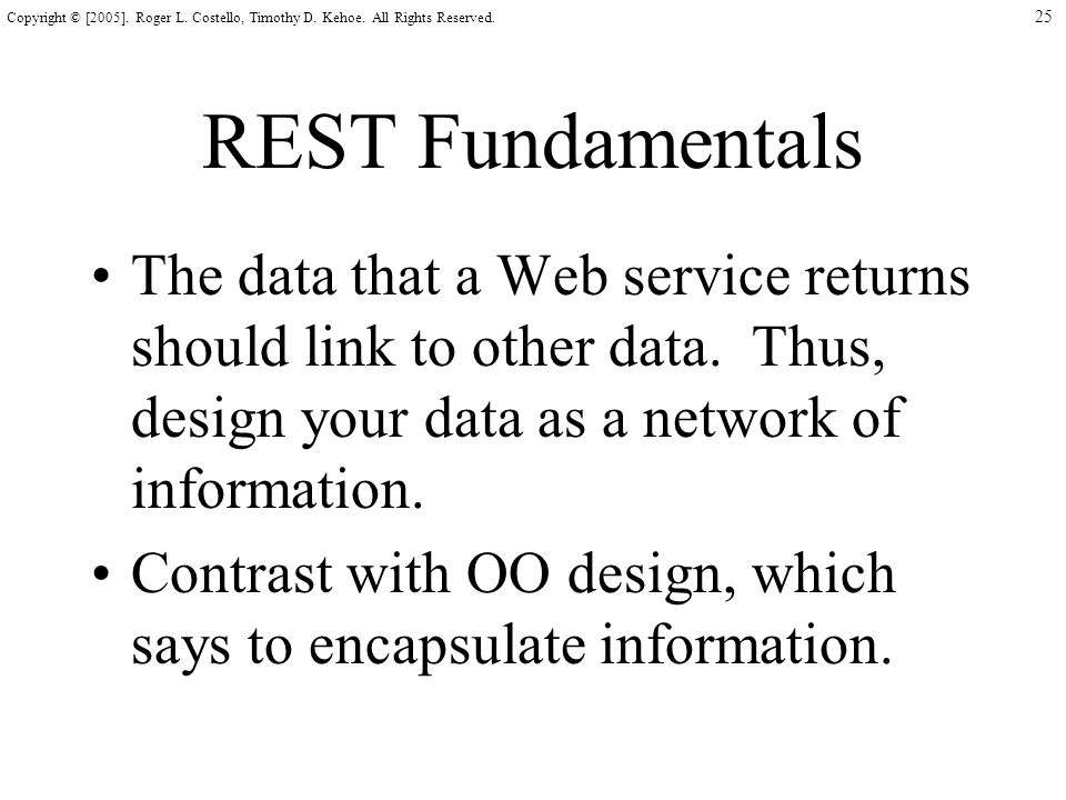 25 Copyright © [2005]. Roger L. Costello, Timothy D. Kehoe. All Rights Reserved. REST Fundamentals The data that a Web service returns should link to