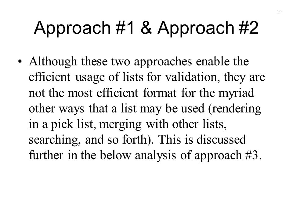 19 Approach #1 & Approach #2 Although these two approaches enable the efficient usage of lists for validation, they are not the most efficient format