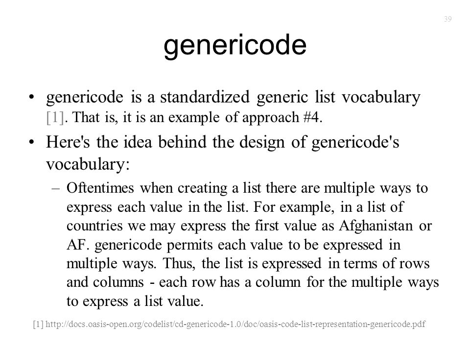 39 genericode genericode is a standardized generic list vocabulary [1]. That is, it is an example of approach #4. Here's the idea behind the design of