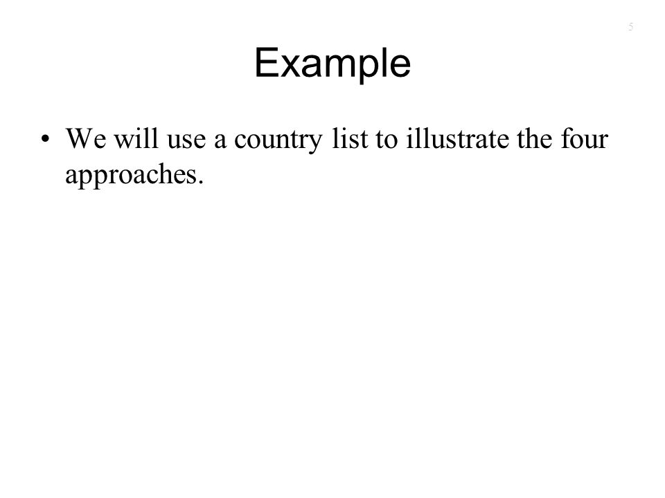 5 Example We will use a country list to illustrate the four approaches.
