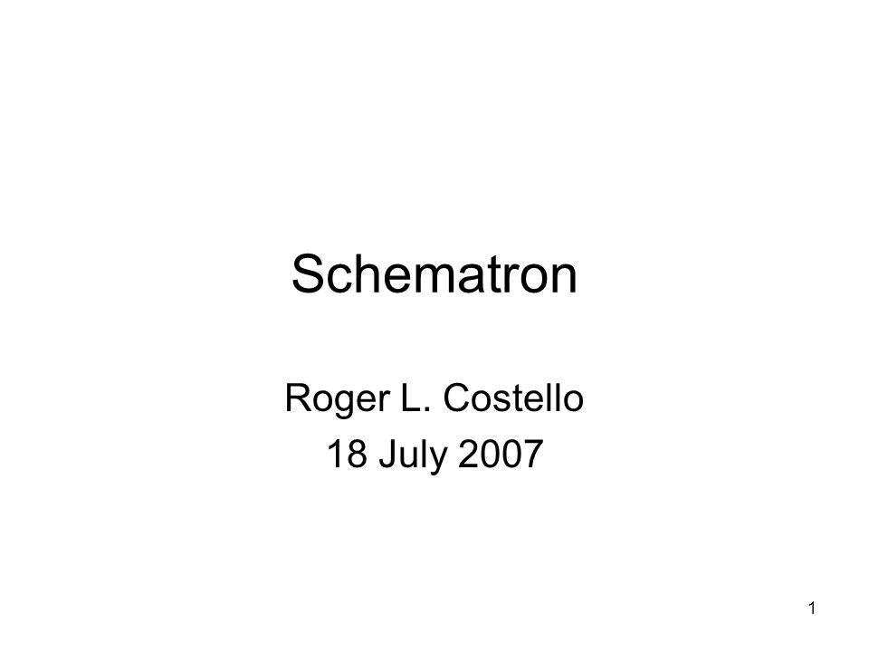 1 Schematron Roger L. Costello 18 July 2007