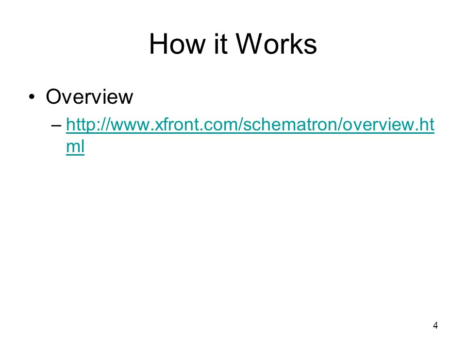4 How it Works Overview –http://www.xfront.com/schematron/overview.ht mlhttp://www.xfront.com/schematron/overview.ht ml