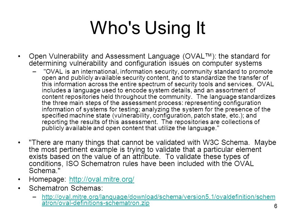 6 Who's Using It Open Vulnerability and Assessment Language (OVAL): the standard for determining vulnerability and configuration issues on computer sy