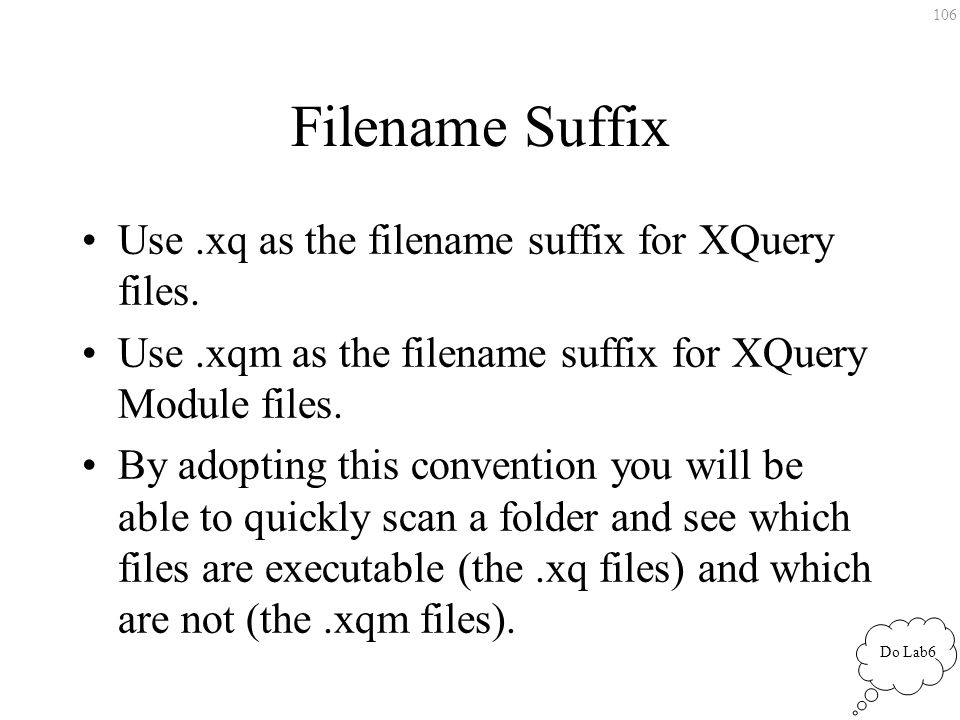 106 Filename Suffix Use.xq as the filename suffix for XQuery files.