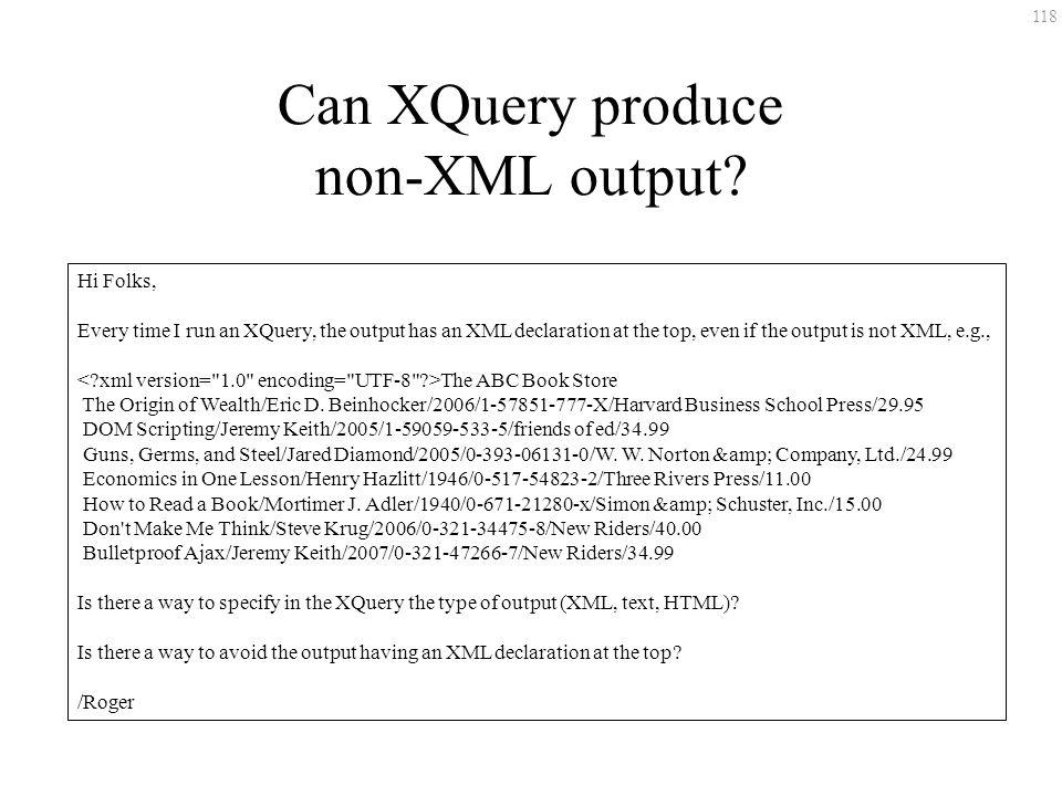 118 Can XQuery produce non-XML output.