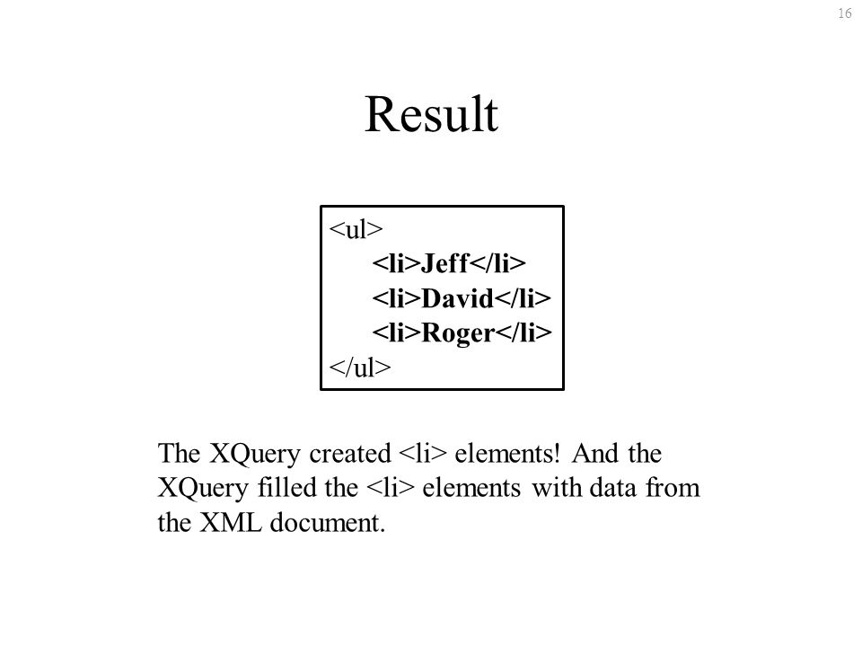 16 Result Jeff David Roger The XQuery created elements.