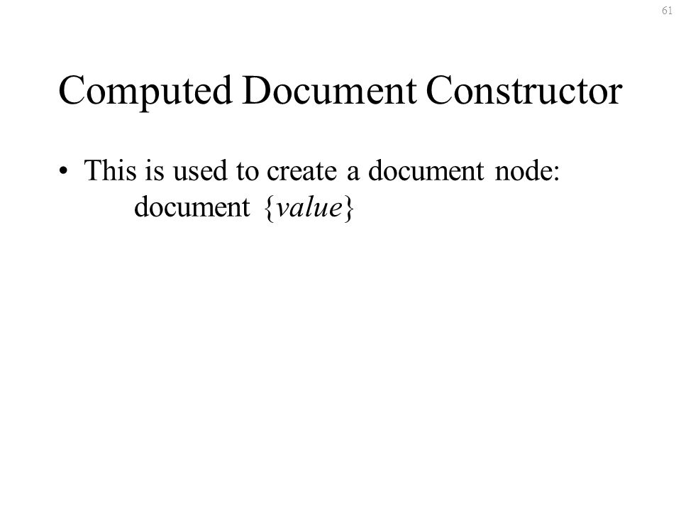 61 Computed Document Constructor This is used to create a document node: document {value}
