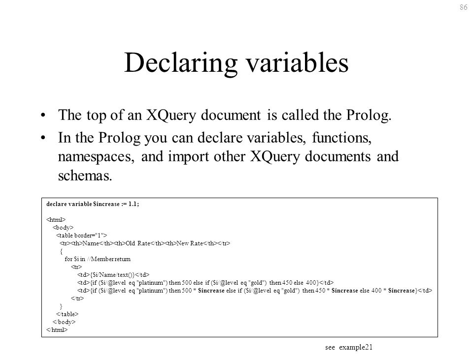 86 Declaring variables The top of an XQuery document is called the Prolog. In the Prolog you can declare variables, functions, namespaces, and import