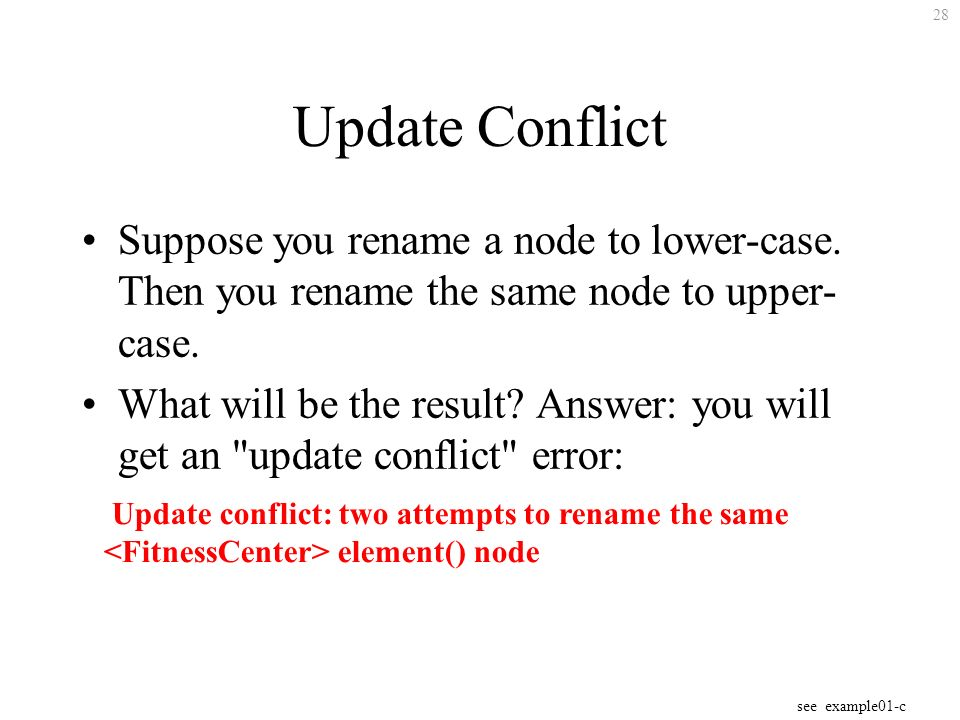 28 Update Conflict Suppose you rename a node to lower-case.