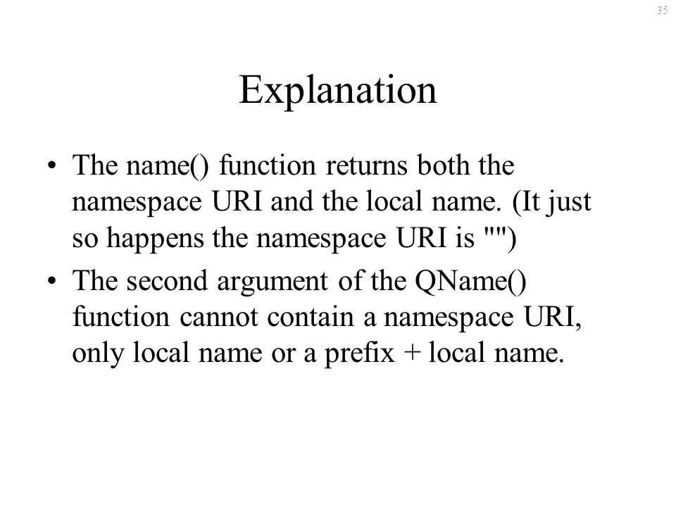 35 Explanation The name() function returns both the namespace URI and the local name.