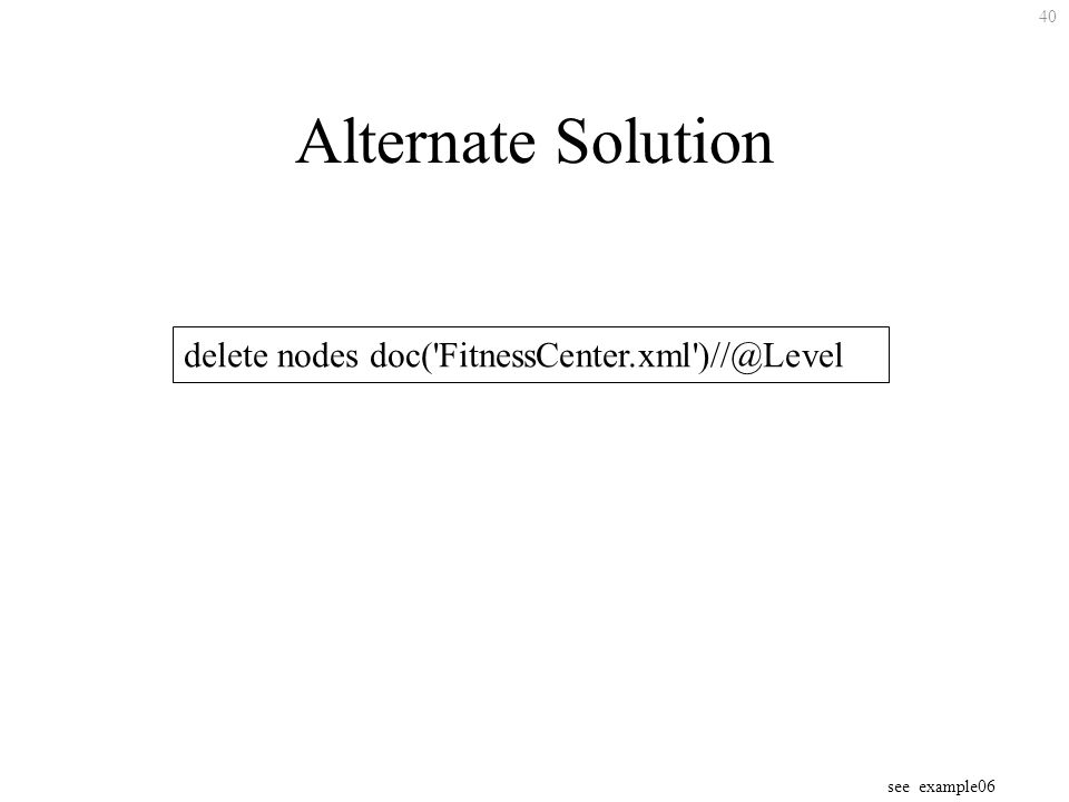 40 Alternate Solution delete nodes doc( FitnessCenter.xml see example06
