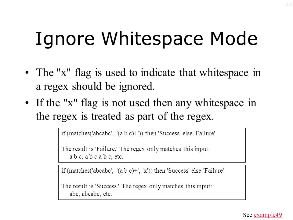 103 Ignore Whitespace Mode The x flag is used to indicate that whitespace in a regex should be ignored.