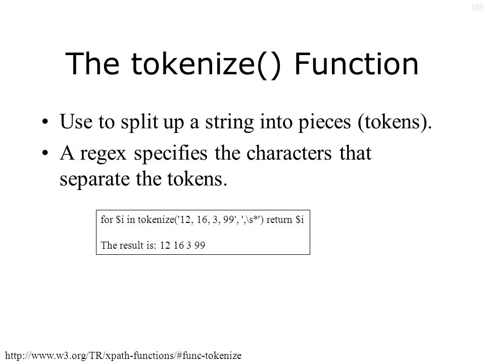 105 The tokenize() Function Use to split up a string into pieces (tokens).
