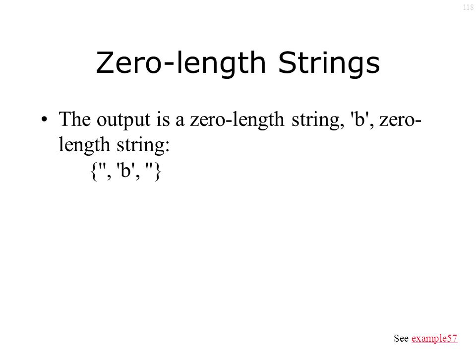 118 Zero-length Strings The output is a zero-length string, b , zero- length string: { , b , } See example57example57
