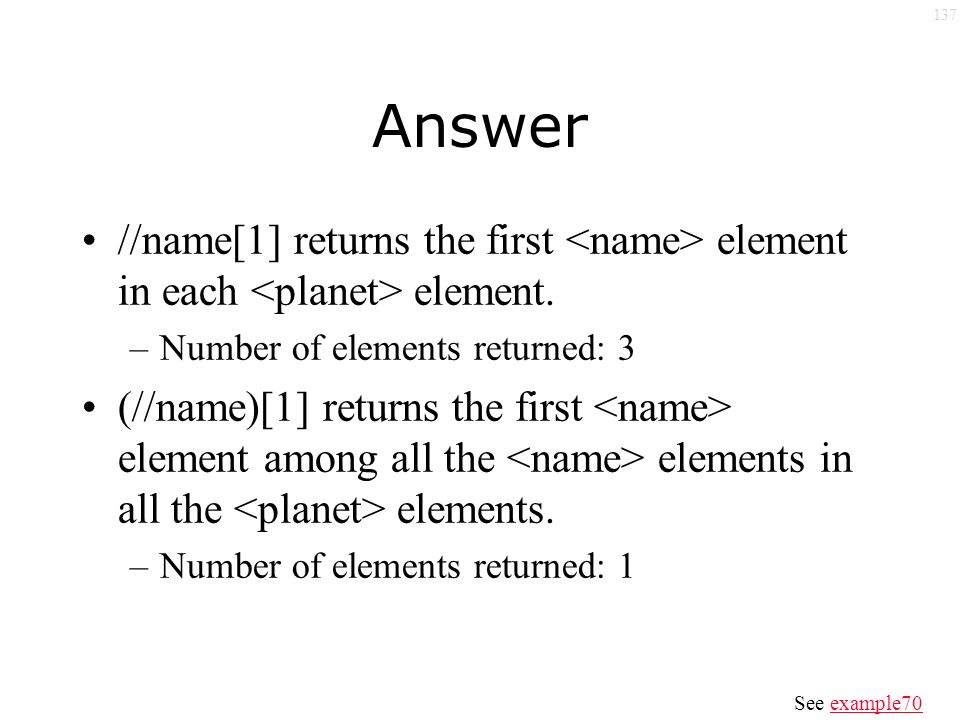 137 Answer //name[1] returns the first element in each element.