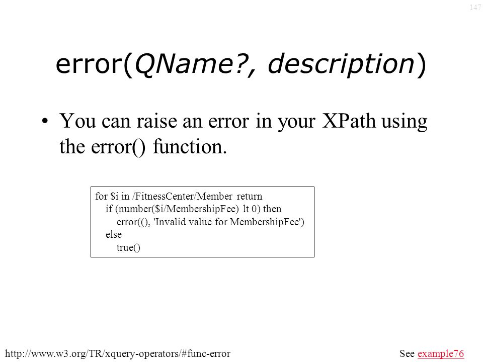 147 error(QName , description) You can raise an error in your XPath using the error() function.