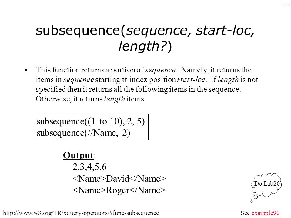 162 subsequence(sequence, start-loc, length ) This function returns a portion of sequence.