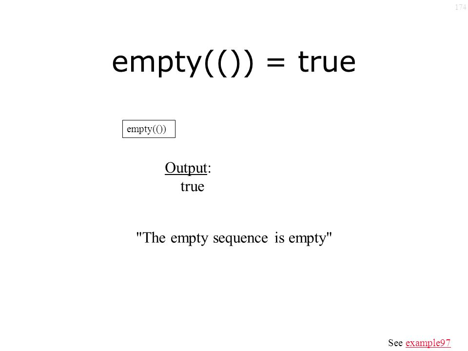 174 empty(()) = true empty(()) Output: true The empty sequence is empty See example97example97