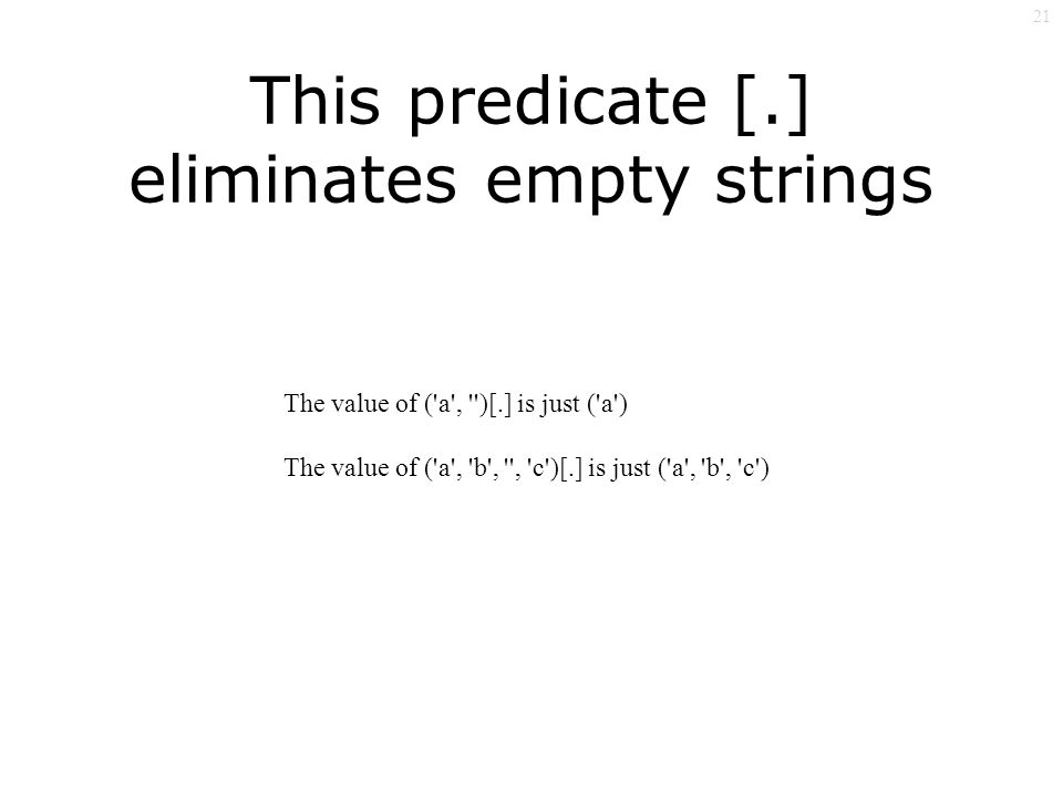21 This predicate [.] eliminates empty strings The value of ( a , )[.] is just ( a ) The value of ( a , b , , c )[.] is just ( a , b , c )