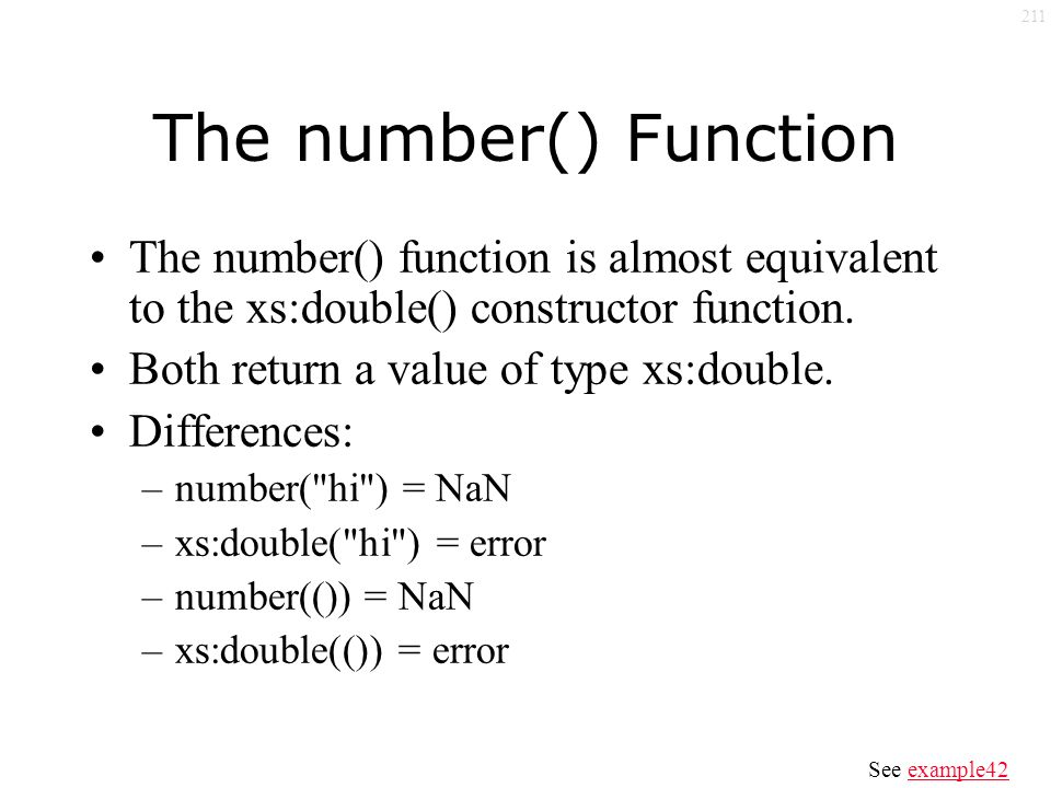 211 The number() Function The number() function is almost equivalent to the xs:double() constructor function.
