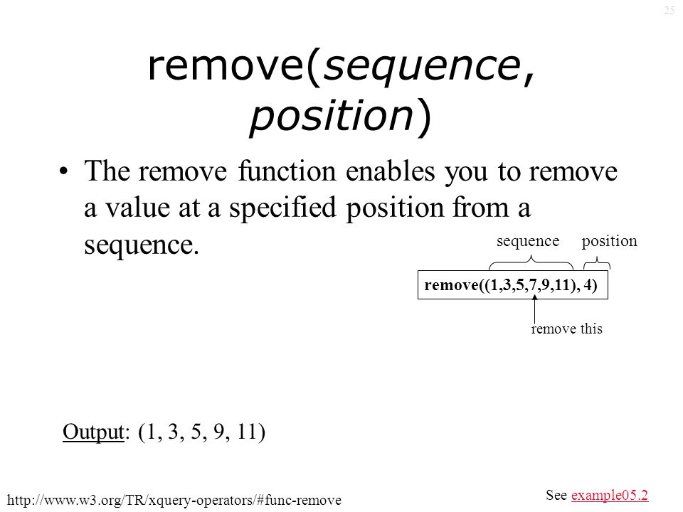 25 remove(sequence, position) The remove function enables you to remove a value at a specified position from a sequence.