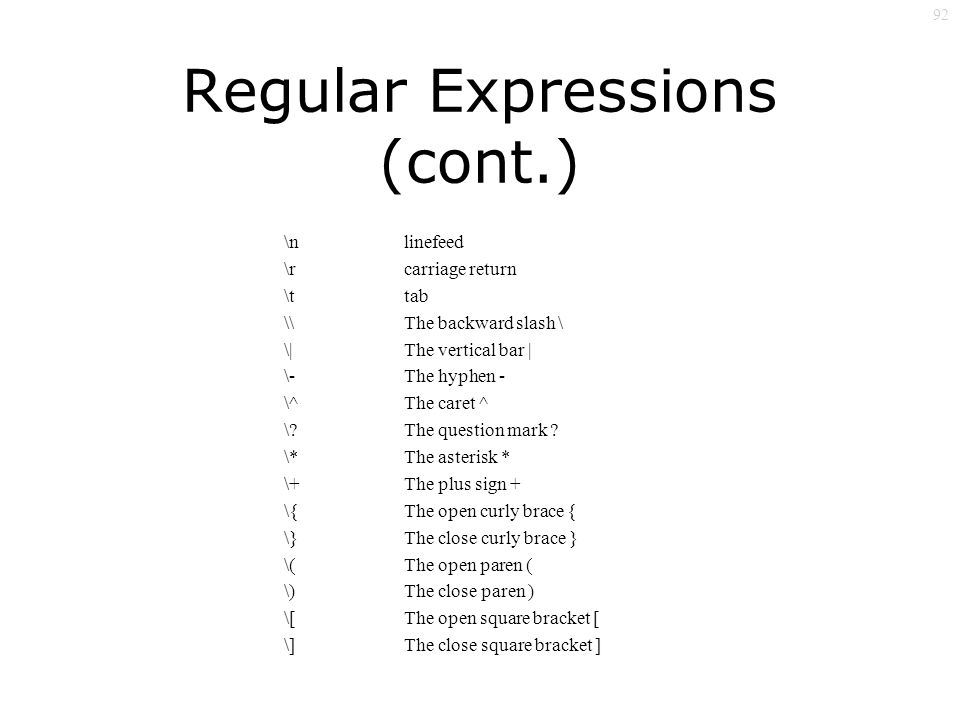 92 Regular Expressions (cont.) \n \r \t \ \| \- \^ \.