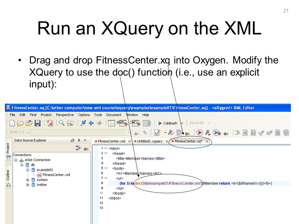 21 Run an XQuery on the XML Drag and drop FitnessCenter.xq into Oxygen.