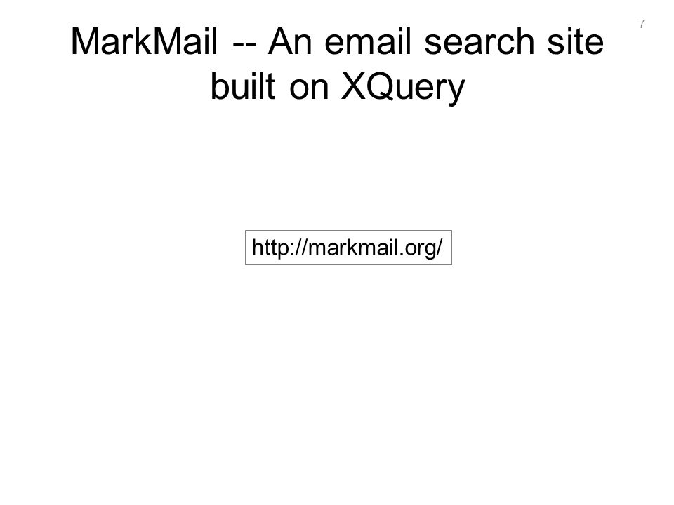 7 MarkMail -- An email search site built on XQuery http://markmail.org/