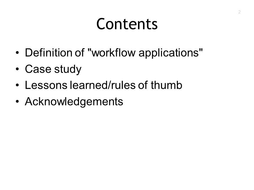 2 Contents Definition of workflow applications Case study Lessons learned/rules of thumb Acknowledgements