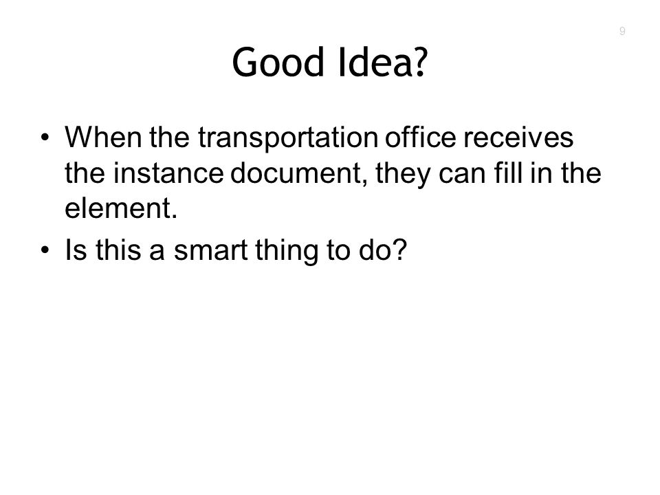 9 Good Idea? When the transportation office receives the instance document, they can fill in the element. Is this a smart thing to do?