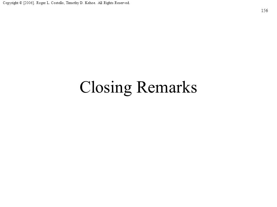 156 Copyright © [2006]. Roger L. Costello, Timothy D. Kehoe. All Rights Reserved. Closing Remarks