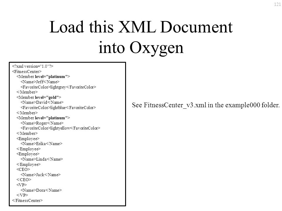 121 Load this XML Document into Oxygen Jeff lightgrey David lightblue Roger lightyellow Erika Linda Jack Dora See FitnessCenter_v3.xml in the example0