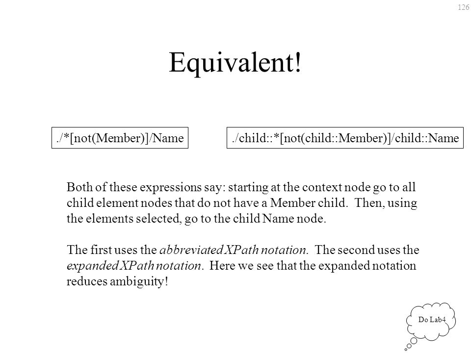 126 Equivalent!./*[not(Member)]/Name./child::*[not(child::Member)]/child::Name Both of these expressions say: starting at the context node go to all c