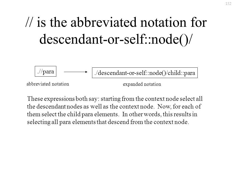 152 // is the abbreviated notation for descendant-or-self::node()/./descendant-or-self::node()/child::para.//para expanded notation abbreviated notati